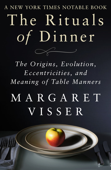 The Rituals of Dinner - The Origins Evolution Eccentricities and Meaning of Table Manners - cover