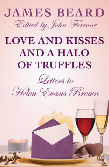 Love and Kisses and a Halo of Truffles - Letters to Helen Evans Brown - cover