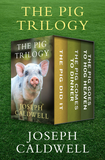 The Pig Trilogy - The Pig Did It The Pig Comes to Dinner and The Pig Goes to Hog Heaven - cover