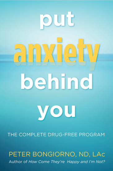 Put Anxiety Behind You - The Complete Drug-Free Program - cover