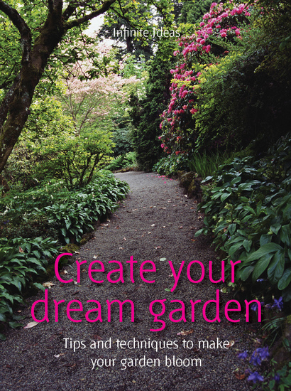 Create your dream garden - Tips and Techniques to Make Your Garden Bloom - cover