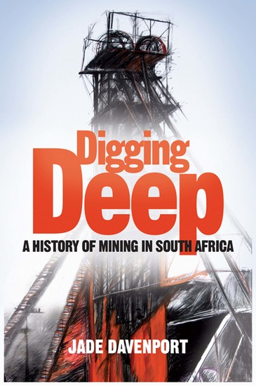 Digging Deep - A History of Mining in South Africa - cover