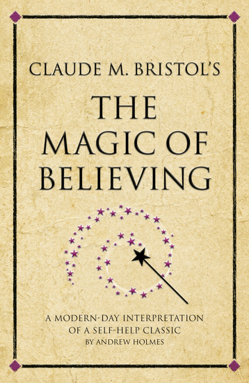 Claude M Bristol's The Magic of Believing - A modern-day interpretation of a self-help classic - cover