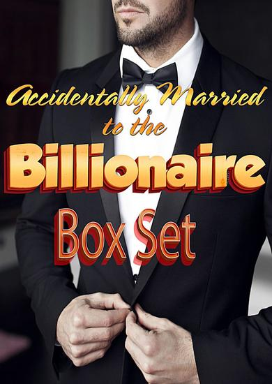 Accidentally Married to the Billionaire Box Set - cover