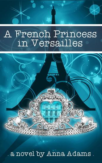 A French Princess in Versailles - The French Girl Series #3 - cover