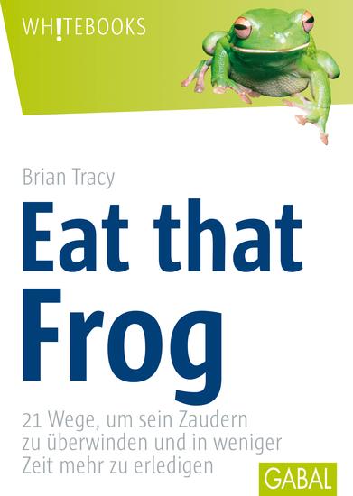 Eat that Frog - 21 Wege um sein Zaudern zu überwinden - cover
