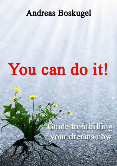 You can do it! - Guide to fullfilling your dreams now - cover