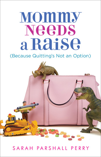 Mommy Needs a Raise (Because Quitting's Not an Option) - cover