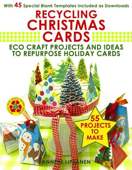 Recycling Christmas Cards - Eco Craft Projects and Ideas to Repurpose Holiday Cards- With 45 Special Blank Templates Included as Downloads - cover
