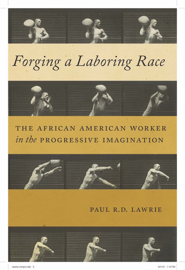 Forging a Laboring Race - The African American Worker in the Progressive Imagination - cover