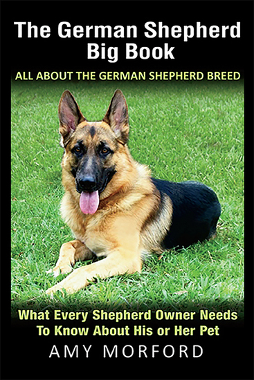 The German Shepherd Big Book: All About the German Shepherd Breed - What Every Shepherd Owner Needs to Know About His or Her Pet - cover