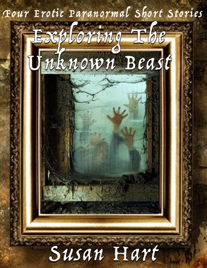 Exploring the Unknown Beast: Four Erotic Paranormal Short Stories - cover
