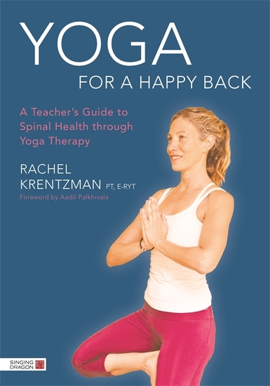 Yoga for a Happy Back - A Teacher's Guide to Spinal Health through Yoga Therapy - cover