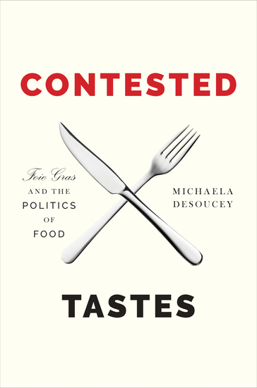 Contested Tastes - Foie Gras and the Politics of Food - cover