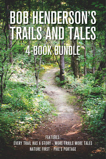 Bob Henderson's Trails and Tales 4-Book Bundle - Every Trail Has a Story More Trails More Tales Nature First Pike's Portage - cover