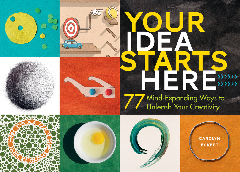 Your Idea Starts Here - 77 Mind-Expanding Ways to Unleash Your Creativity - cover