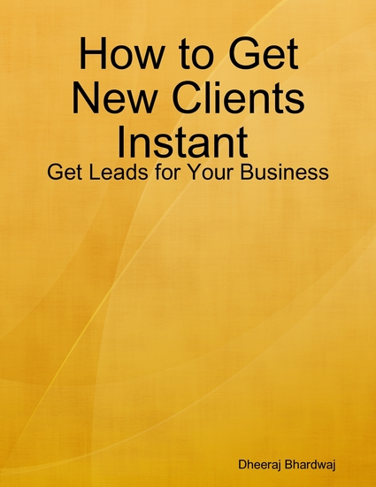 How to Get New Clients Instant : Get Leads for Your Business - cover