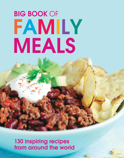 Big Book of Family Meals - 130 Inspiring Recipes from Around the World - cover