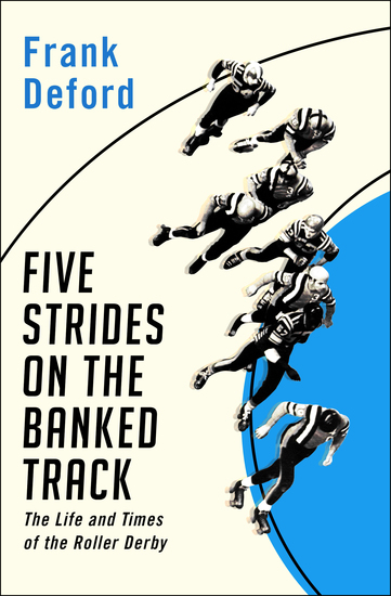 Five Strides on the Banked Track - The Life and Times of the Roller Derby - cover