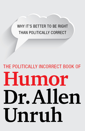 The Politically Incorrect Book of Humor - Why it's better to be right than politically correct - cover