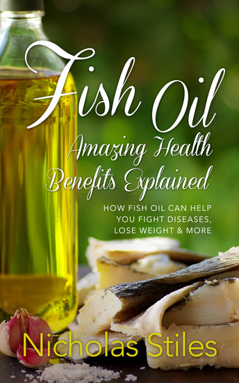 Fish Oil Amazing Health Benefits Explained - How Fish Oil Can Help You Fight Diseases Lose Weight & More - cover