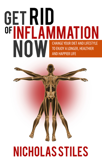 Get Rid Of Inflammation Now - Change Your Diet And Lifestyle To Enjoy A Longer Healthier And Happier Life - cover