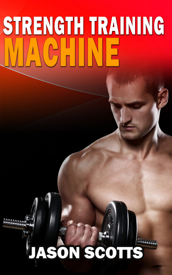 Strength Training Machine:How To Stay Motivated At Strength Training With & Without A Strength Training Machine - cover