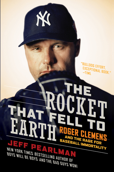 The Rocket That Fell to Earth - Roger Clemens and the Rage for Baseball Immortality - cover