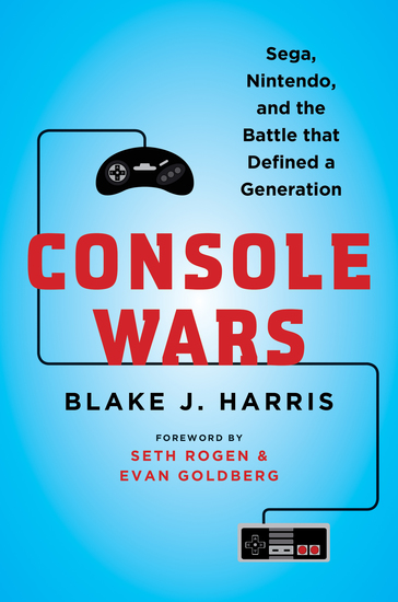 Console Wars - Sega Nintendo and the Battle that Defined a Generation - cover