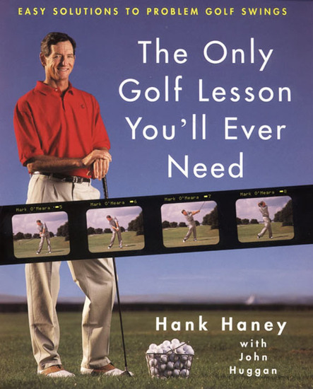The Only Golf Lesson You'll Ever Need - Easy Solutions to Problem Golf Swings - cover