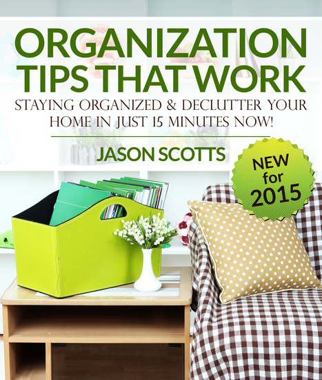Organization Tips That Work: Staying Organized and Declutter Your Home In Just 15 Minutes Now - cover