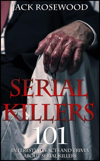 Serial Killers: 101 Interesting Facts And Trivia About Serial Killers - cover
