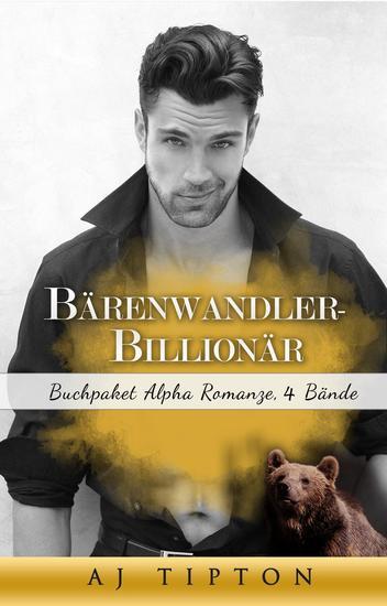 Bärenwandler-Billionär: Buchpaket Alpha Romanze 4 Bände - Bärenwandler-Billionär - cover