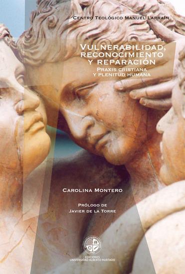Vulnerabilidad reconocimiento y reparación - Praxis cristiana y plenitud humana - cover