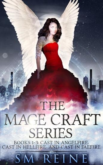 The Mage Craft Series Books 1-3: Cast in Angelfire Cast in Hellfire and Cast in Faefire - The Mage Craft Series - cover