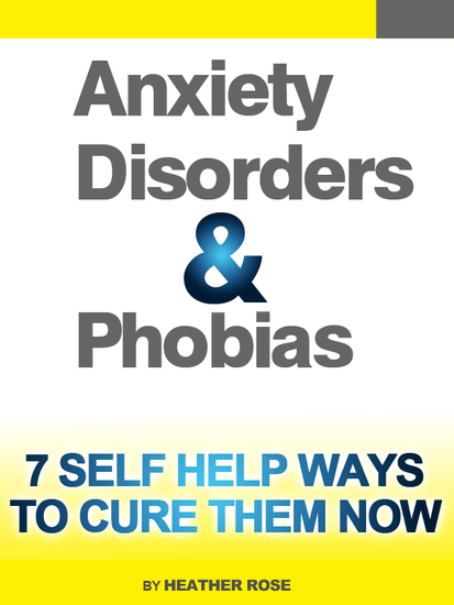 Anxiety and Phobia Workbook: 7 Self Help Ways How You Can Cure Them Now - cover