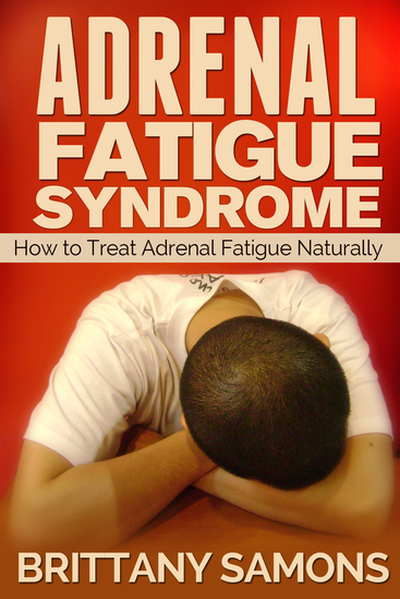 Adrenal Fatigue Syndrome - How to Treat Adrenal Fatigue Naturally - cover