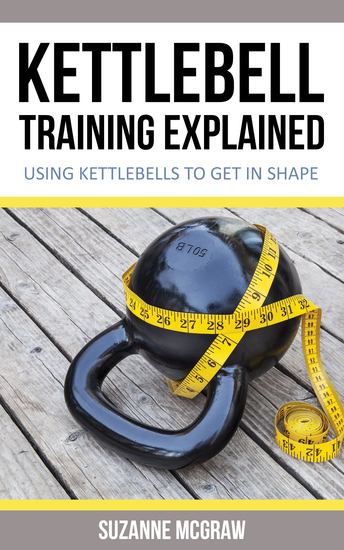 Kettlebell Training Explained - Using Kettlebells To Get In Shape - cover