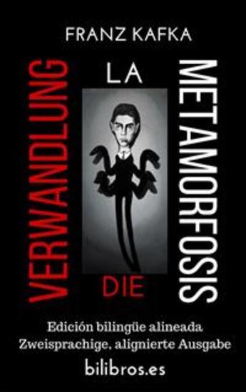 Die Verwandlung - La metamorfosis (Edición bilingüe alineada - Zweisprachige alignierte Ausgabe) - cover