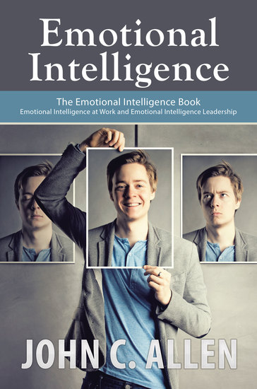 Emotional Intelligence: The Emotional Intelligence Book - Emotional Intelligence at Work and Emotional Intelligence Leadership - cover