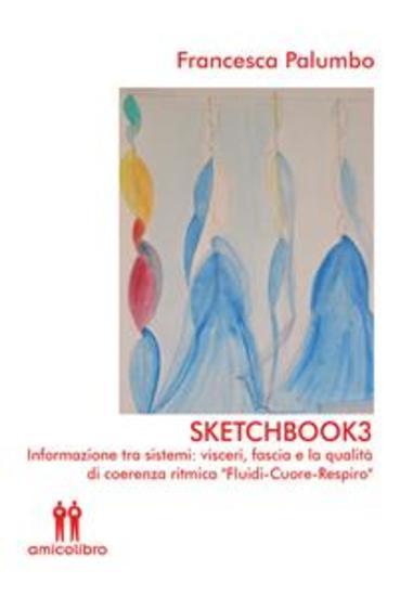 """Sketchbook3 - Informazione tra sistemi: visceri fascia e la qualità di coerenza ritmica """"Fluidi-Cuore-Respiro"""" - cover"""