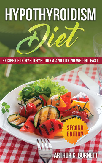 Hypothyroidism Diet [Second Edition] - Recipes for Hypothyroidism and Losing Weight Fast - cover
