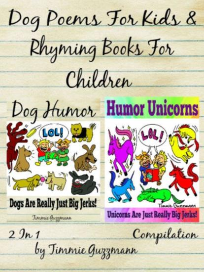Dog Poems For Kids: Rhyming Books For Children - Dog & Unicorn Jerks - 2 in 1 Compilation Of Volume 1 & 3 - cover