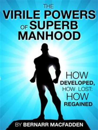 The Viril powers of superb manhood - How developed how lost: how regained - cover