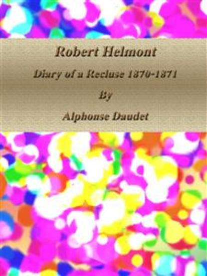 Robert Helmont: Diary of a Recluse 1870-1871 - cover