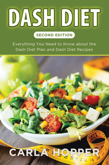 Dash Diet [Second Edition]: Everything You Need to Know about the Dash Diet Plan and Dash Diet Recipes - cover