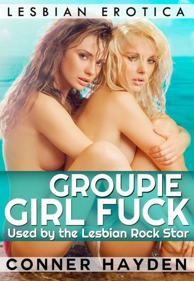 Groupie Girl Fuck: Used by the Lesbian Rock Star - Lesbian Erotica - cover