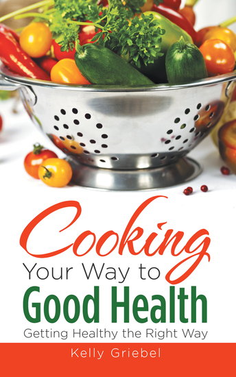 Cooking Your Way to Good Health: Getting Healthy the Right Way - cover
