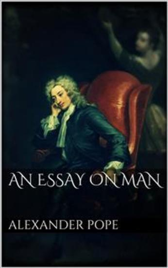 meaning of an essay on man by alexander pope Alexander pope- understanding the essay of ideas of alexander pope in essay on criticism of man secondly, according to pope art.