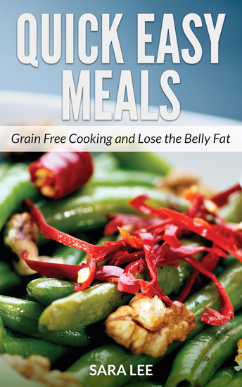 Quick Easy Meals: Grain Free Cooking and Lose the Belly Fat - cover